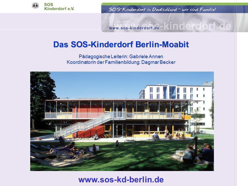 Das SOS-Kinderdorf Berlin-Moabit Pädagogische Leiterin: Gabriele Annen Koordinatorin der Familienbildung: Dagmar Becker www.sos-kd-berlin.de