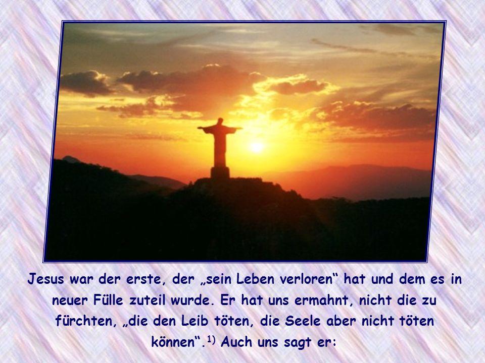 Jesus war der erste, der sein Leben verloren hat und dem es in neuer Fülle zuteil wurde.