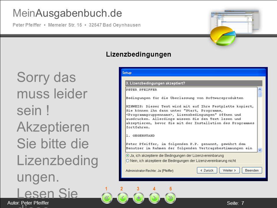 MeinAusgabenbuch.de Peter Pfeiffer Memeler Str. 15 32547 Bad Oeynhausen Autor: Peter Pfeiffer Seite: 7 1 2 3 4 5 Lizenzbedingungen Sorry das muss leid