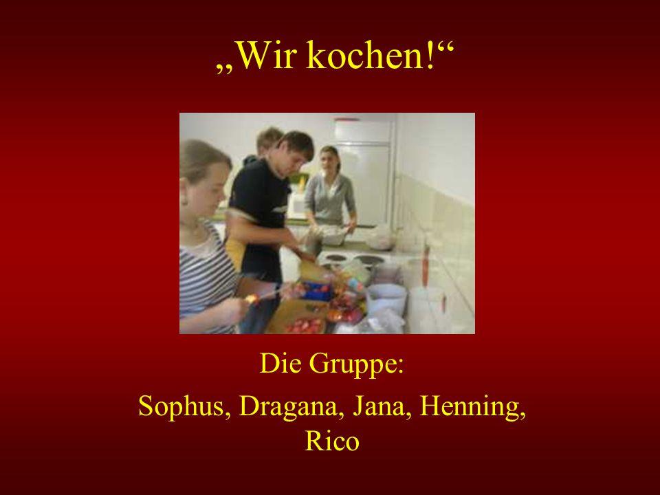 Wir kochen! Die Gruppe: Sophus, Dragana, Jana, Henning, Rico