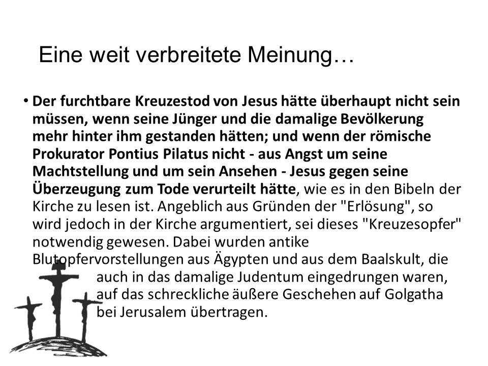 Eine weit verbreitete Meinung… Doch um die Menschen zurück zu Gott zu führen, hätte Jesus von Nazareth nicht gewaltsam am Kreuz sterben müssen.