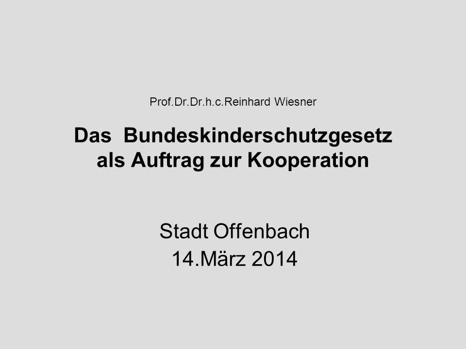 Prof.Dr.Dr.h.c.Reinhard Wiesner Das Bundeskinderschutzgesetz als Auftrag zur Kooperation Stadt Offenbach 14.März 2014