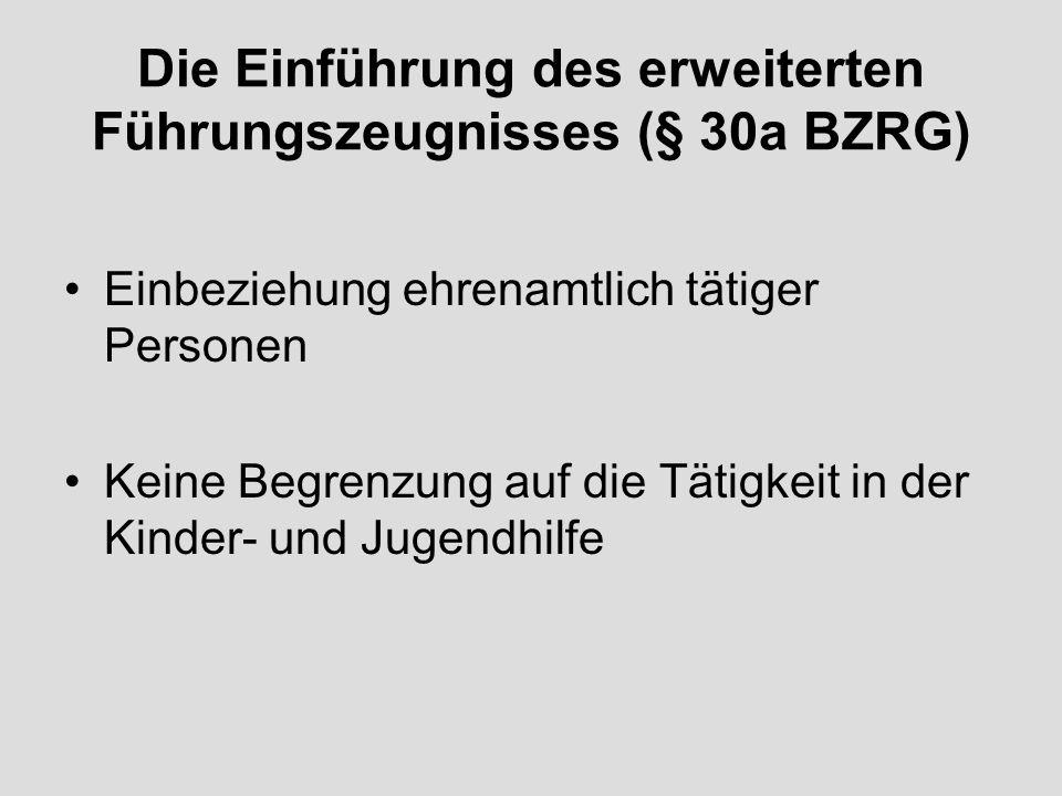 Die Einführung des erweiterten Führungszeugnisses (§ 30a BZRG) Einbeziehung ehrenamtlich tätiger Personen Keine Begrenzung auf die Tätigkeit in der Kinder- und Jugendhilfe