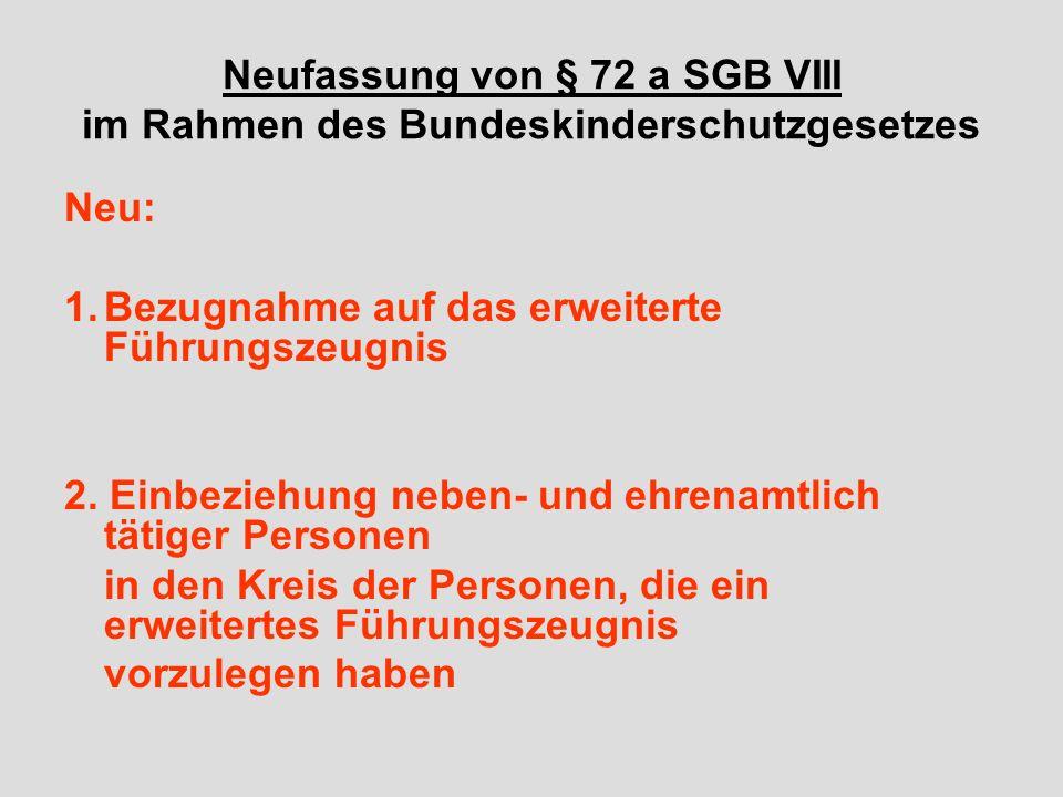 Neufassung von § 72 a SGB VIII im Rahmen des Bundeskinderschutzgesetzes Neu: 1.Bezugnahme auf das erweiterte Führungszeugnis 2.
