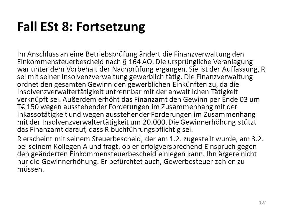 Fall ESt 8: Fortsetzung Im Anschluss an eine Betriebsprüfung ändert die Finanzverwaltung den Einkommensteuerbescheid nach § 164 AO. Die ursprüngliche