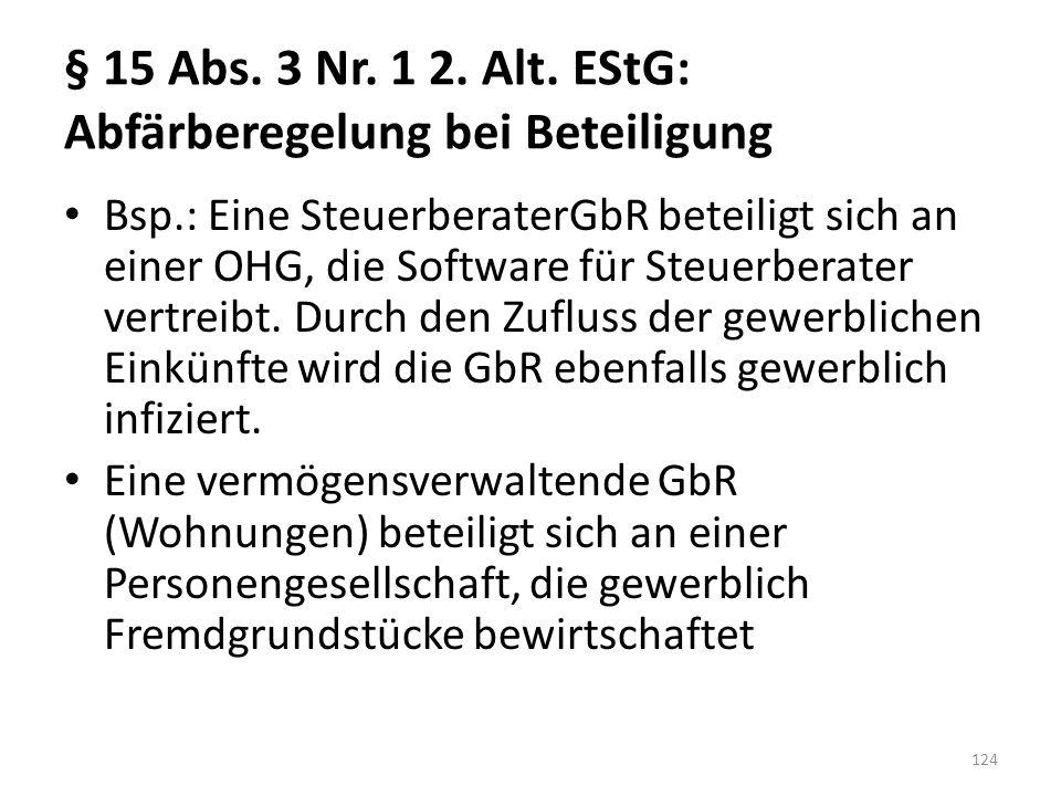§ 15 Abs. 3 Nr. 1 2. Alt. EStG: Abfärberegelung bei Beteiligung Bsp.: Eine SteuerberaterGbR beteiligt sich an einer OHG, die Software für Steuerberate