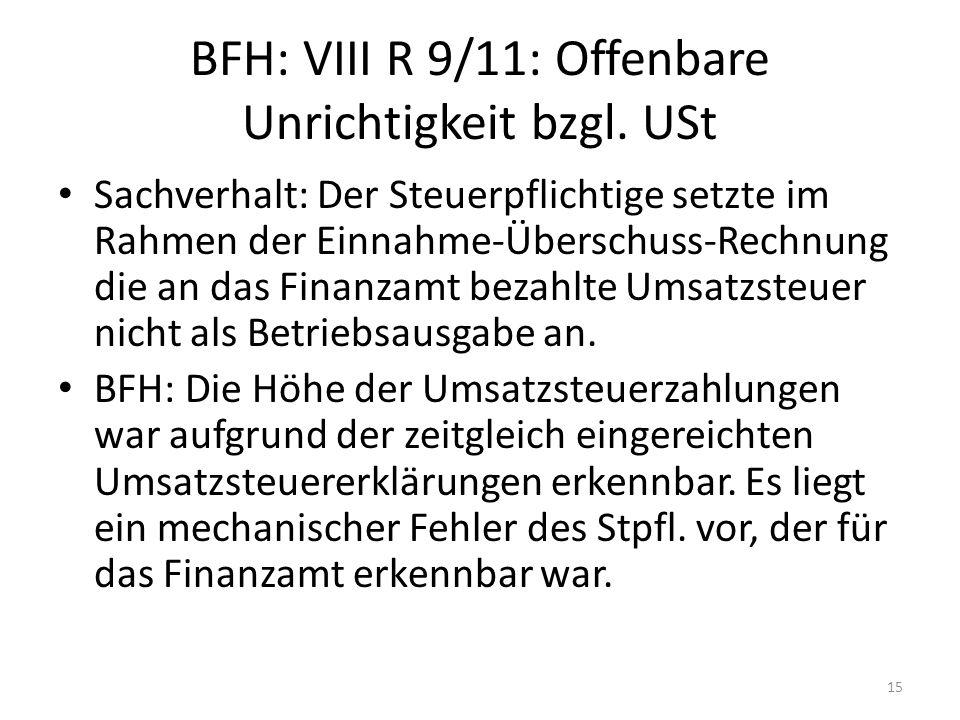 BFH: VIII R 9/11: Offenbare Unrichtigkeit bzgl. USt Sachverhalt: Der Steuerpflichtige setzte im Rahmen der Einnahme-Überschuss-Rechnung die an das Fin