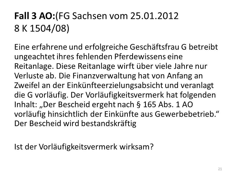 Fall 3 AO:(FG Sachsen vom 25.01.2012 8 K 1504/08) Eine erfahrene und erfolgreiche Geschäftsfrau G betreibt ungeachtet ihres fehlenden Pferdewissens eine Reitanlage.