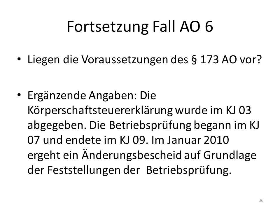 Fortsetzung Fall AO 6 Liegen die Voraussetzungen des § 173 AO vor.