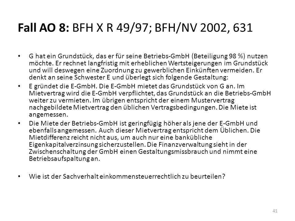 Fall AO 8: BFH X R 49/97; BFH/NV 2002, 631 G hat ein Grundstück, das er für seine Betriebs-GmbH (Beteiligung 98 %) nutzen möchte.