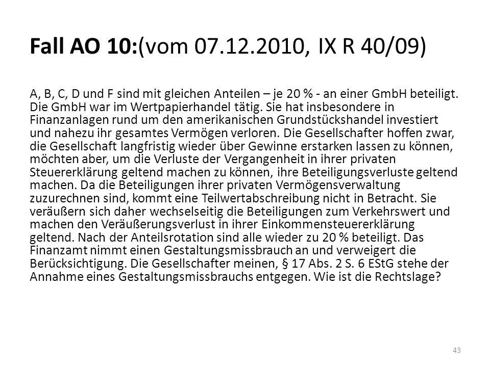 Fall AO 10:(vom 07.12.2010, IX R 40/09) A, B, C, D und F sind mit gleichen Anteilen – je 20 % - an einer GmbH beteiligt. Die GmbH war im Wertpapierhan