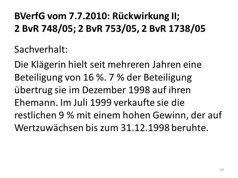BVerfG vom 7.7.2010: Rückwirkung II; 2 BvR 748/05; 2 BvR 753/05, 2 BvR 1738/05 Sachverhalt: Die Klägerin hielt seit mehreren Jahren eine Beteiligung von 16 %.