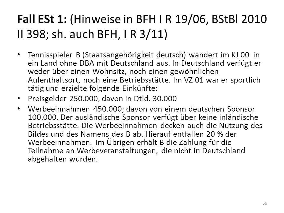 Fall ESt 1: (Hinweise in BFH I R 19/06, BStBl 2010 II 398; sh. auch BFH, I R 3/11) Tennisspieler B (Staatsangehörigkeit deutsch) wandert im KJ 00 in e