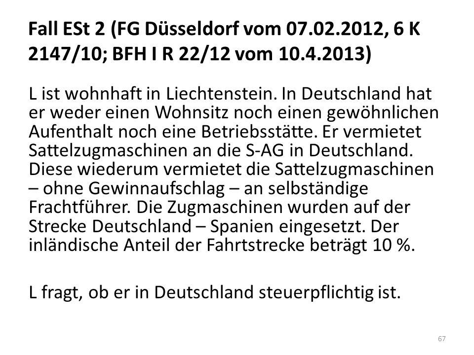 Fall ESt 2 (FG Düsseldorf vom 07.02.2012, 6 K 2147/10; BFH I R 22/12 vom 10.4.2013) L ist wohnhaft in Liechtenstein. In Deutschland hat er weder einen