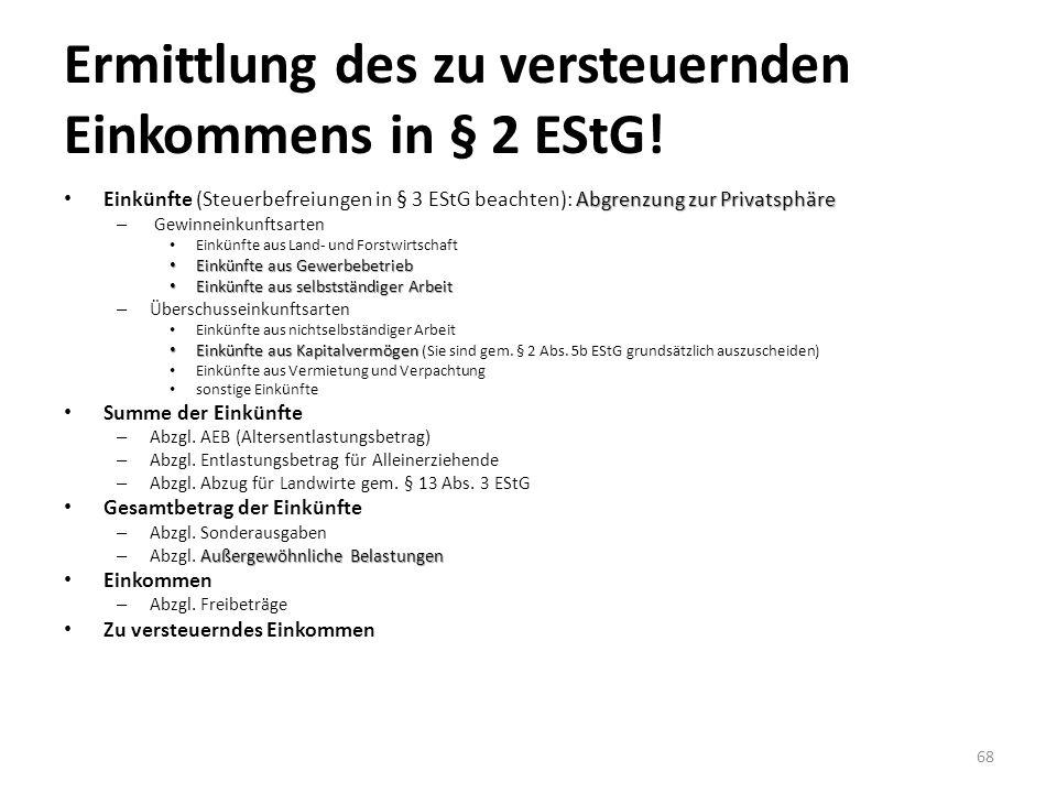 Ermittlung des zu versteuernden Einkommens in § 2 EStG! Abgrenzung zur Privatsphäre Einkünfte (Steuerbefreiungen in § 3 EStG beachten): Abgrenzung zur