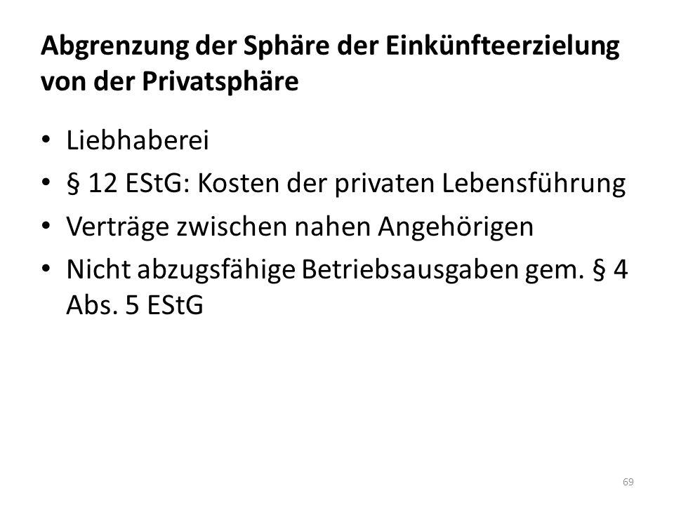 Abgrenzung der Sphäre der Einkünfteerzielung von der Privatsphäre Liebhaberei § 12 EStG: Kosten der privaten Lebensführung Verträge zwischen nahen Ang