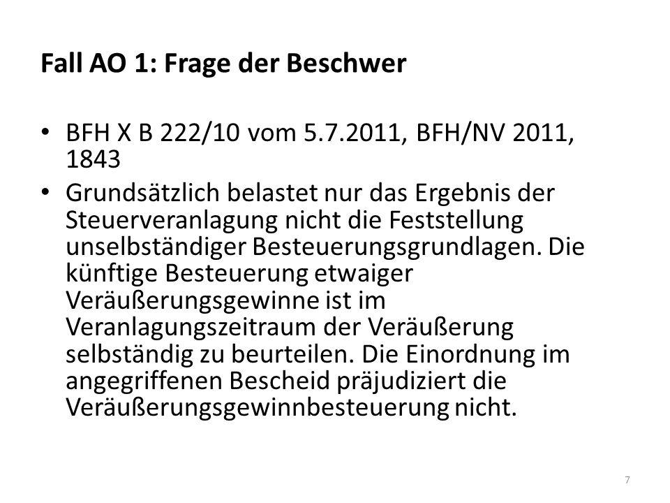 Fall AO 1: Frage der Beschwer BFH X B 222/10 vom 5.7.2011, BFH/NV 2011, 1843 Grundsätzlich belastet nur das Ergebnis der Steuerveranlagung nicht die Feststellung unselbständiger Besteuerungsgrundlagen.