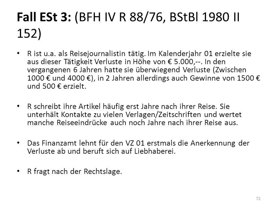 Fall ESt 3: (BFH IV R 88/76, BStBl 1980 II 152) R ist u.a. als Reisejournalistin tätig. Im Kalenderjahr 01 erzielte sie aus dieser Tätigkeit Verluste