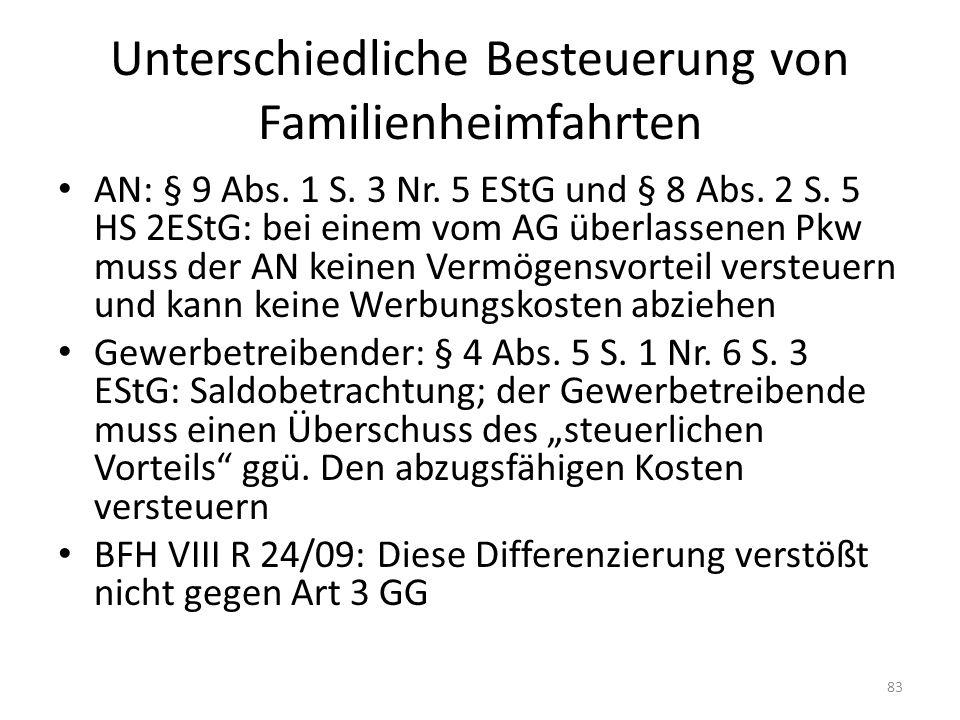 Unterschiedliche Besteuerung von Familienheimfahrten AN: § 9 Abs. 1 S. 3 Nr. 5 EStG und § 8 Abs. 2 S. 5 HS 2EStG: bei einem vom AG überlassenen Pkw mu