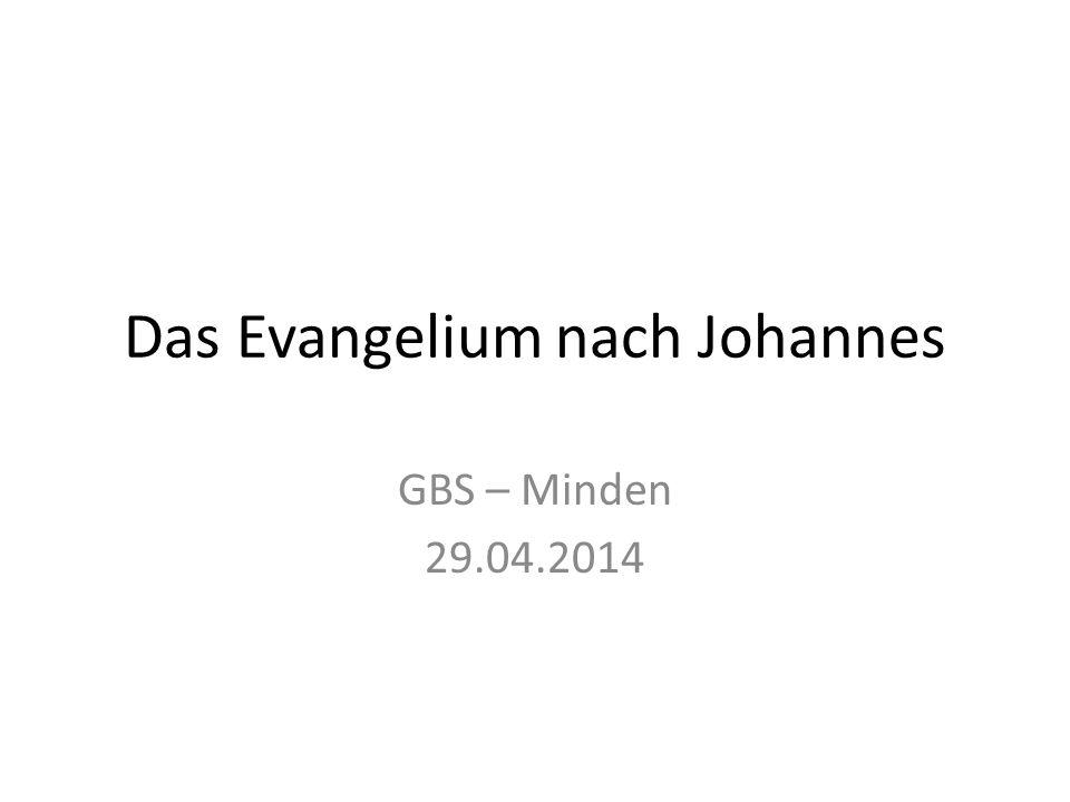 Das Evangelium nach Johannes GBS – Minden 29.04.2014
