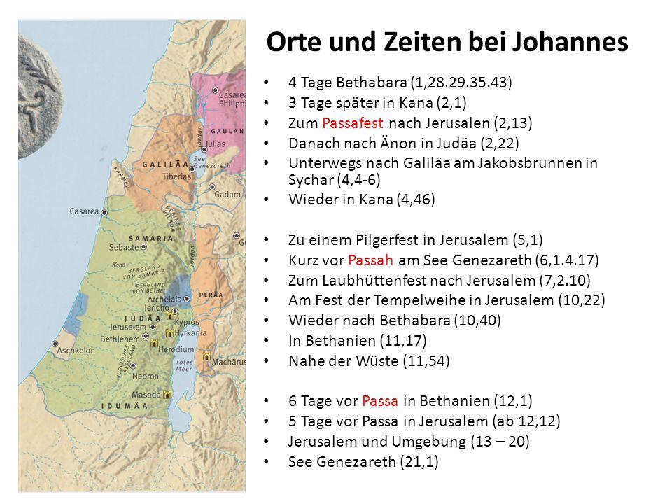 Orte und Zeiten bei Johannes 4 Tage Bethabara (1,28.29.35.43) 3 Tage später in Kana (2,1) Zum Passafest nach Jerusalen (2,13) Danach nach Änon in Judä