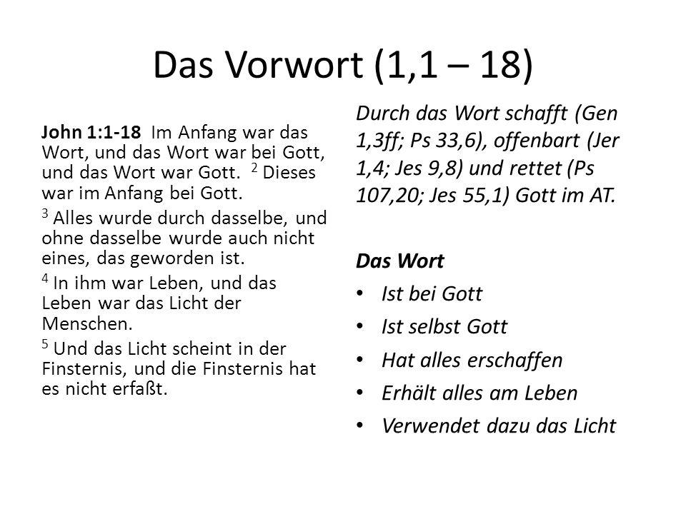 Das Vorwort (1,1 – 18) John 1:1-18 Im Anfang war das Wort, und das Wort war bei Gott, und das Wort war Gott. 2 Dieses war im Anfang bei Gott. 3 Alles