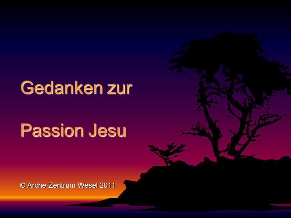 Gedanken zur Passion Jesu © Arche Zentrum Wesel 2011