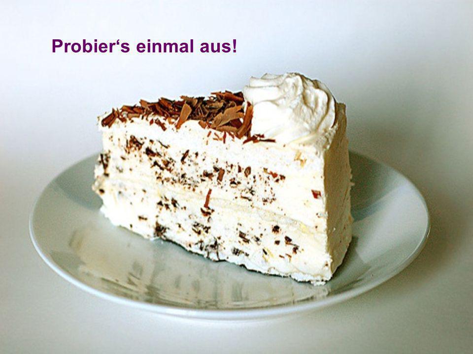 Passion 2011 3 Meinungen zur Auferstehung Beispiel: Grillage-Torte Probiers einmal aus!