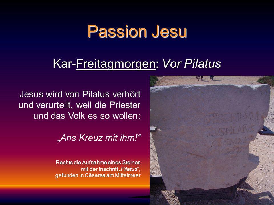 Passion Jesu Kar-Freitagmorgen: Vor Pilatus Jesus wird von Pilatus verhört und verurteilt, weil die Priester und das Volk es so wollen: Ans Kreuz mit ihm.