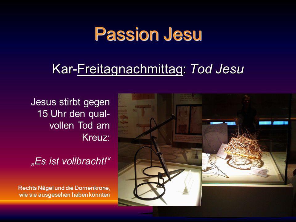 Passion Jesu Kar-Freitagnachmittag: Tod Jesu Jesus stirbt gegen 15 Uhr den qual- vollen Tod am Kreuz: Es ist vollbracht.
