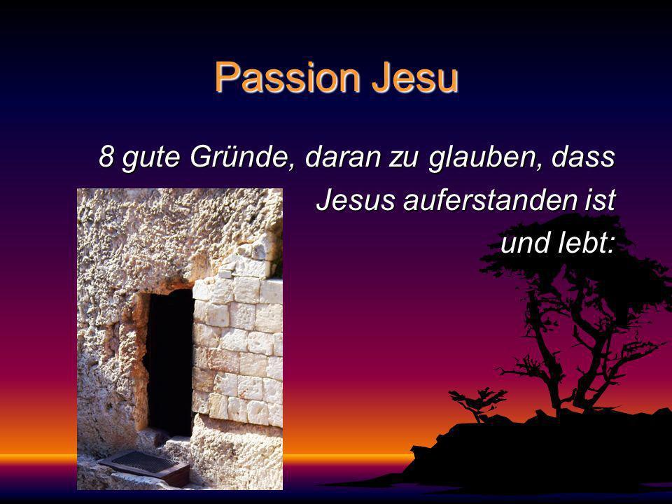 Passion Jesu 8 gute Gründe, daran zu glauben, dass Jesus auferstanden ist Jesus auferstanden ist und lebt: