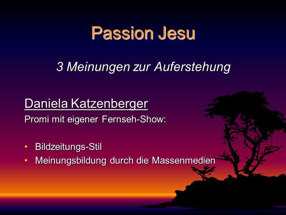 Passion Jesu 3 Meinungen zur Auferstehung Daniela Katzenberger Promi mit eigener Fernseh-Show: Bildzeitungs-StilBildzeitungs-Stil Meinungsbildung durch die MassenmedienMeinungsbildung durch die Massenmedien