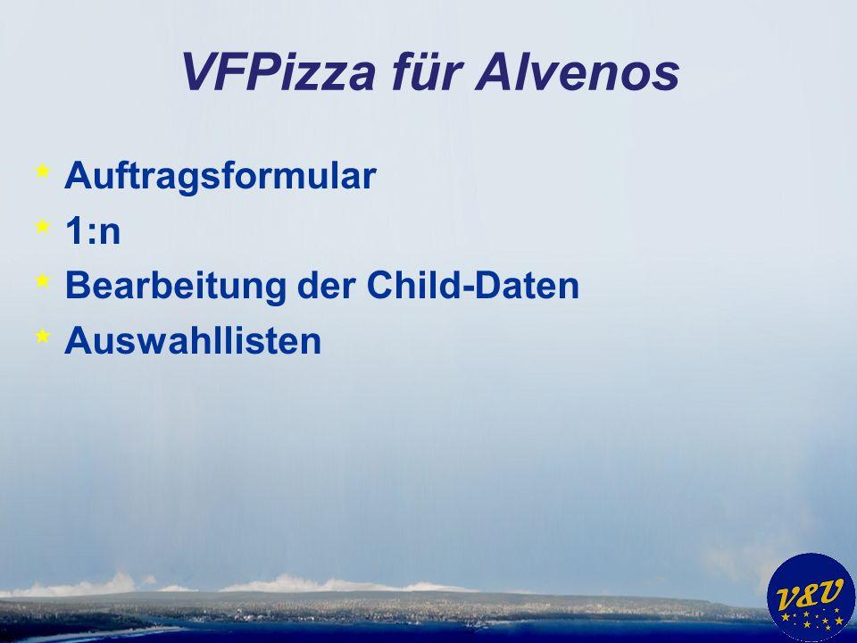 VFPizza für Alvenos * Auftragsformular * 1:n * Bearbeitung der Child-Daten * Auswahllisten