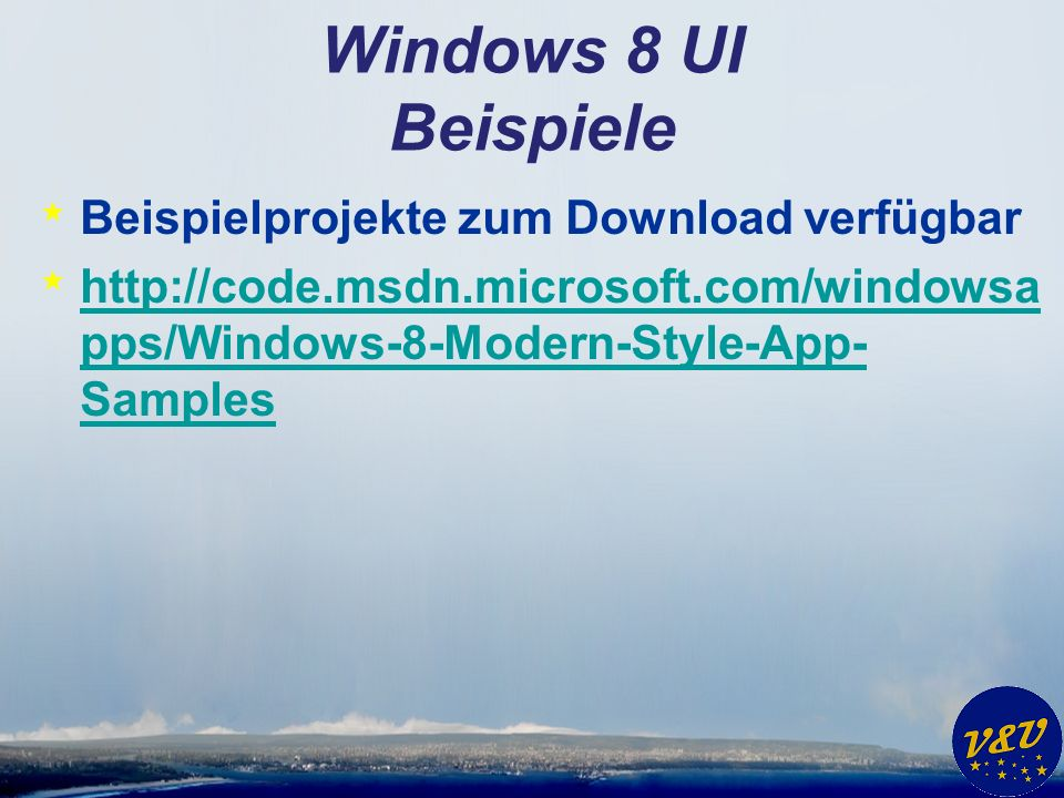 Windows 8 UI Beispiele * Beispielprojekte zum Download verfügbar * http://code.msdn.microsoft.com/windowsa pps/Windows-8-Modern-Style-App- Samples http://code.msdn.microsoft.com/windowsa pps/Windows-8-Modern-Style-App- Samples