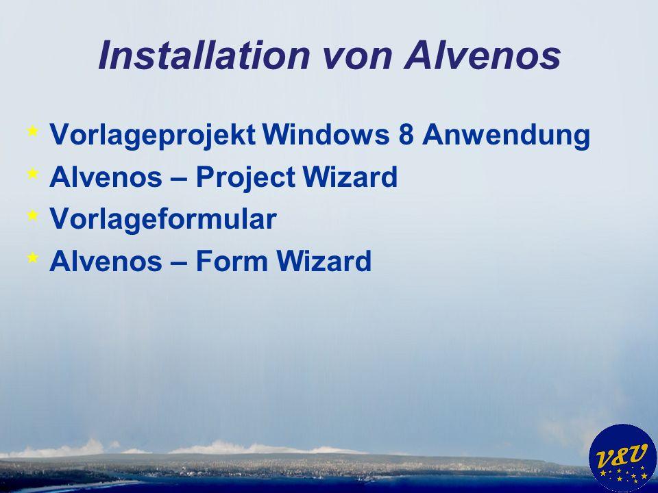 Installation von Alvenos * Vorlageprojekt Windows 8 Anwendung * Alvenos – Project Wizard * Vorlageformular * Alvenos – Form Wizard