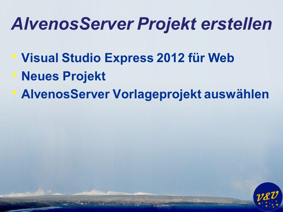 AlvenosServer Projekt erstellen * Visual Studio Express 2012 für Web * Neues Projekt * AlvenosServer Vorlageprojekt auswählen