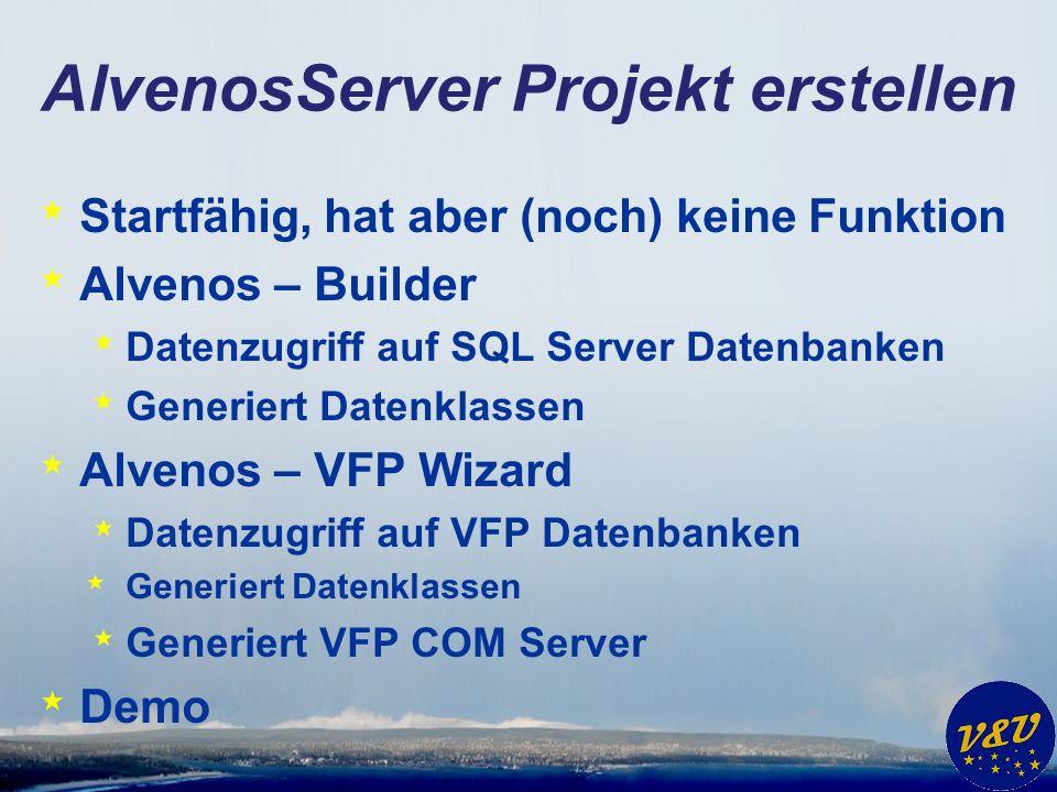 AlvenosServer Projekt erstellen * Startfähig, hat aber (noch) keine Funktion * Alvenos – Builder * Datenzugriff auf SQL Server Datenbanken * Generiert