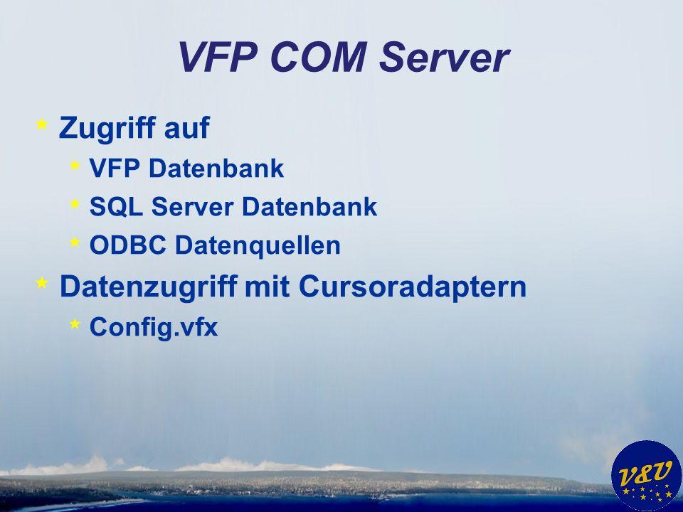 VFP COM Server * Zugriff auf * VFP Datenbank * SQL Server Datenbank * ODBC Datenquellen * Datenzugriff mit Cursoradaptern * Config.vfx