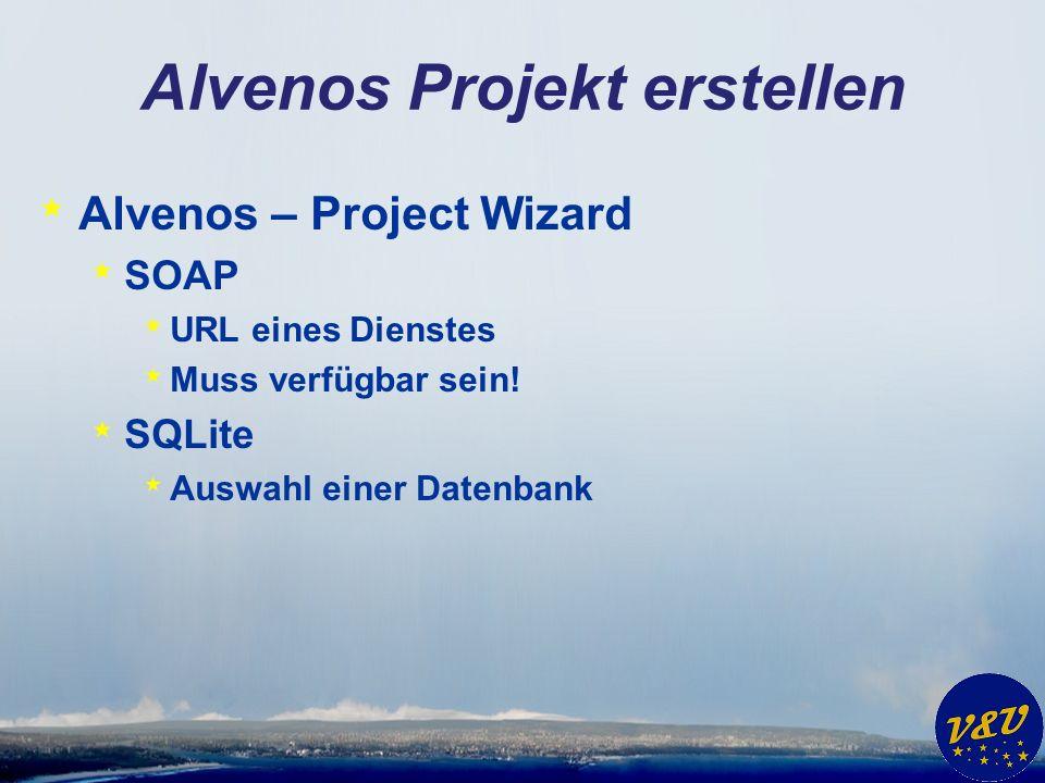Alvenos Projekt erstellen * Alvenos – Project Wizard * SOAP * URL eines Dienstes * Muss verfügbar sein! * SQLite * Auswahl einer Datenbank