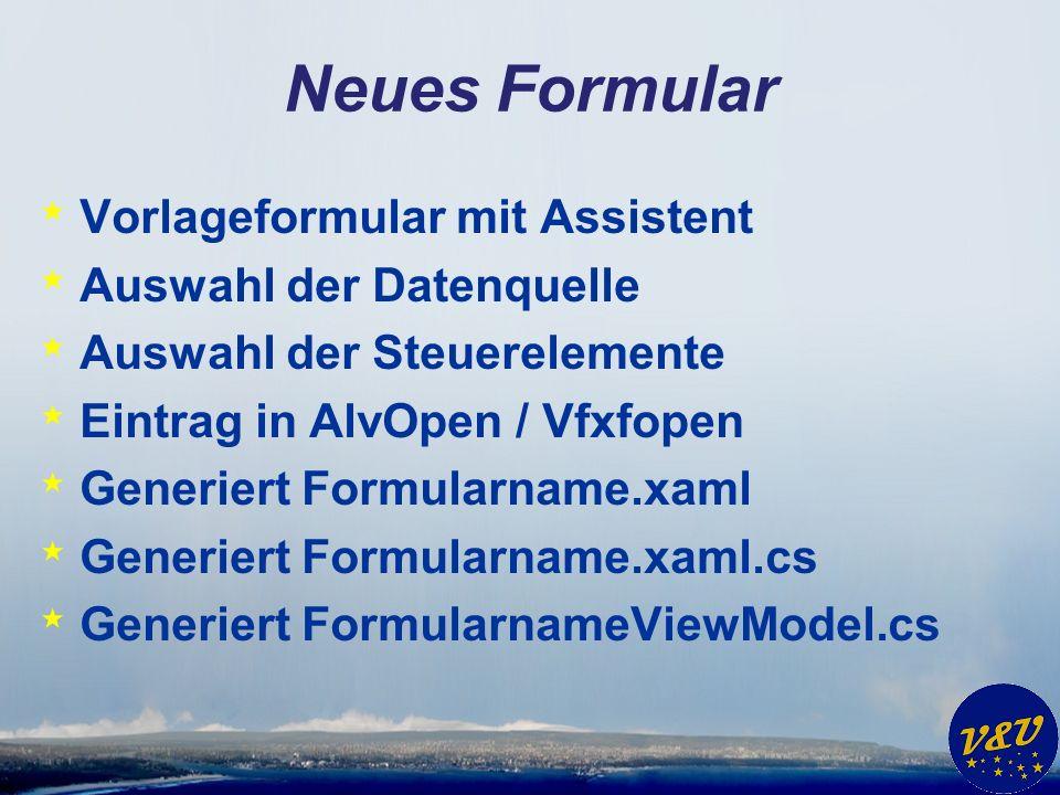 Neues Formular * Vorlageformular mit Assistent * Auswahl der Datenquelle * Auswahl der Steuerelemente * Eintrag in AlvOpen / Vfxfopen * Generiert Form