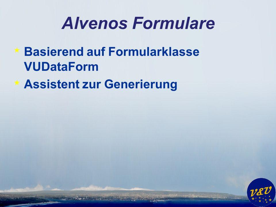 Alvenos Formulare * Basierend auf Formularklasse VUDataForm * Assistent zur Generierung