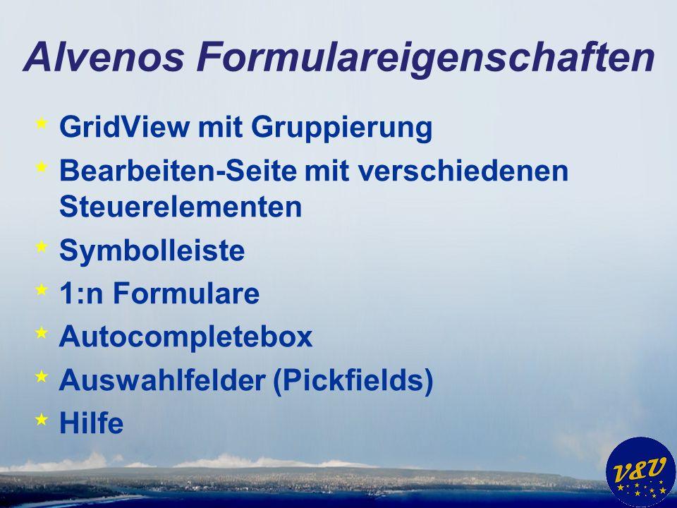 Alvenos Formulareigenschaften * GridView mit Gruppierung * Bearbeiten-Seite mit verschiedenen Steuerelementen * Symbolleiste * 1:n Formulare * Autocompletebox * Auswahlfelder (Pickfields) * Hilfe