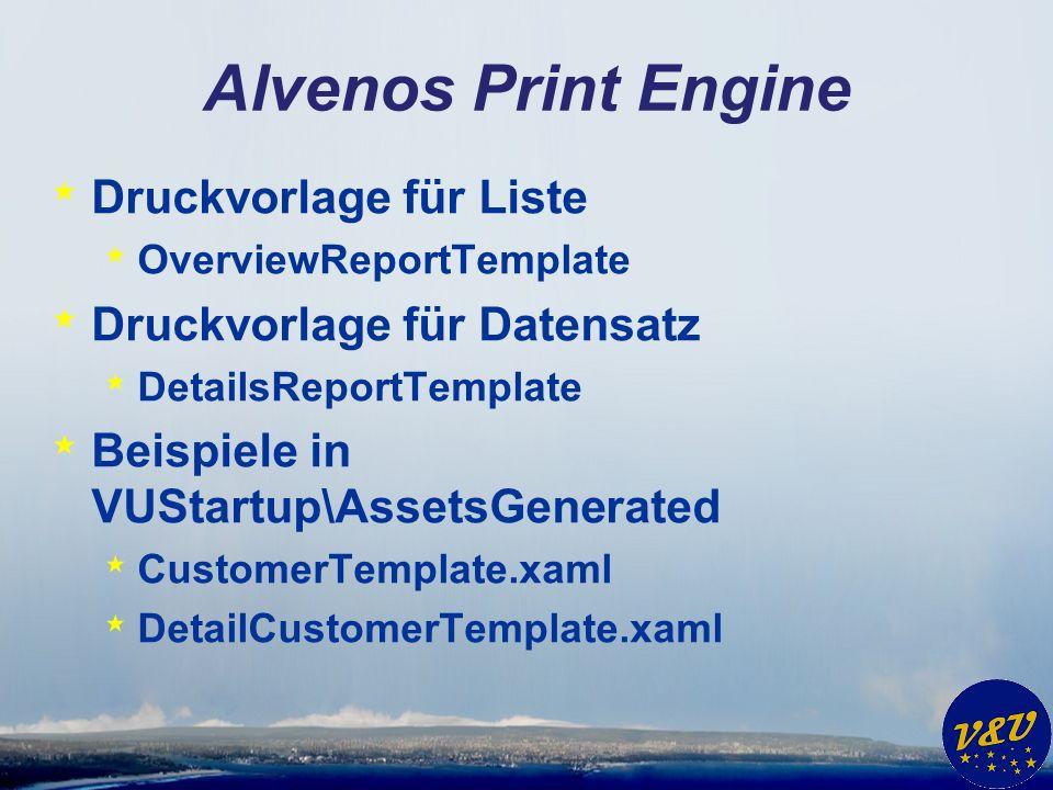Alvenos Print Engine * Druckvorlage für Liste * OverviewReportTemplate * Druckvorlage für Datensatz * DetailsReportTemplate * Beispiele in VUStartup\A