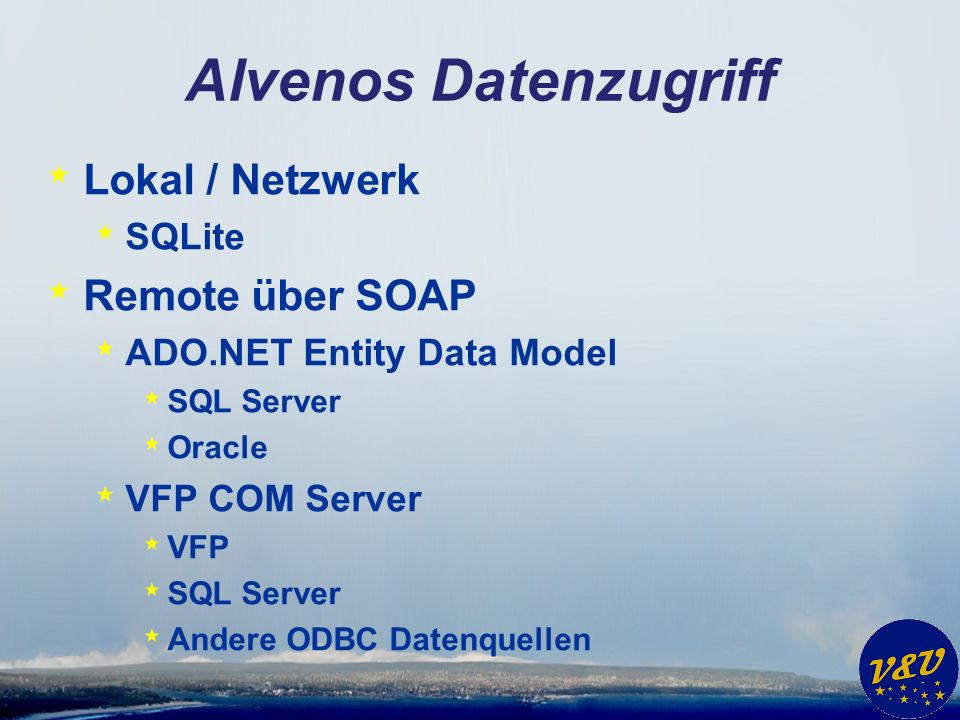 Alvenos Datenzugriff * Lokal / Netzwerk * SQLite * Remote über SOAP * ADO.NET Entity Data Model * SQL Server * Oracle * VFP COM Server * VFP * SQL Server * Andere ODBC Datenquellen