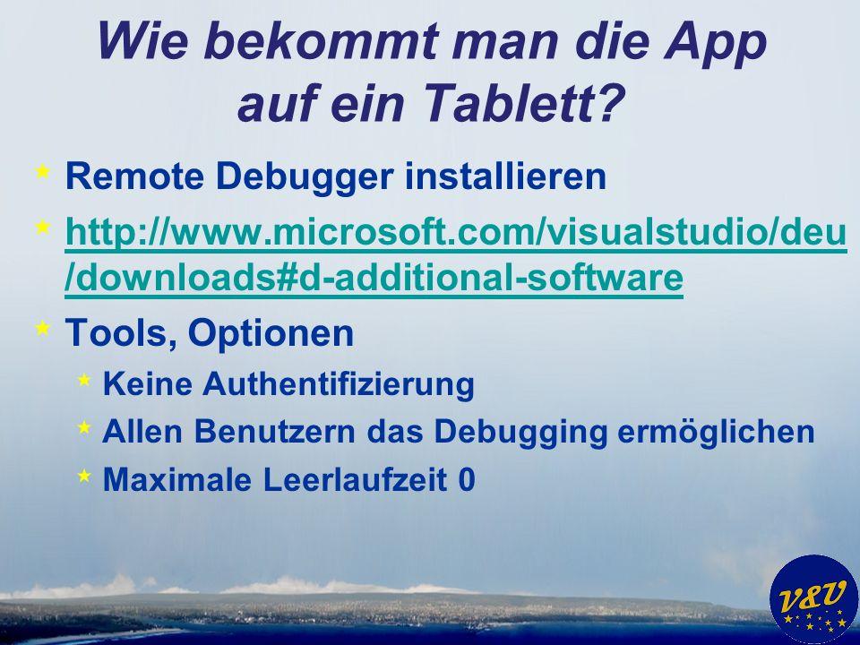 Wie bekommt man die App auf ein Tablett? * Remote Debugger installieren * http://www.microsoft.com/visualstudio/deu /downloads#d-additional-software h