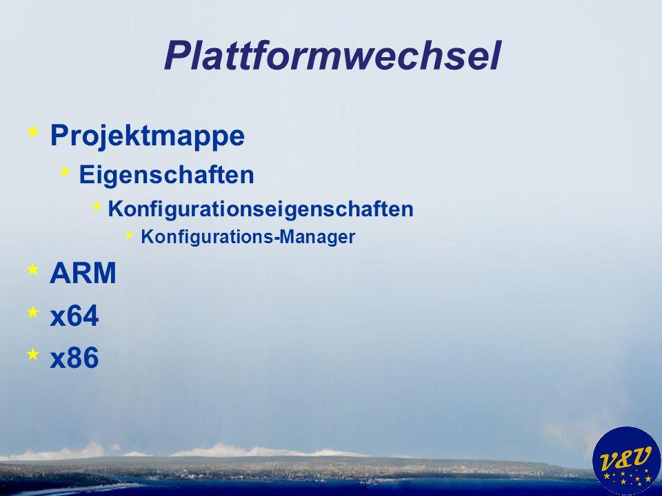 Plattformwechsel * Projektmappe * Eigenschaften * Konfigurationseigenschaften * Konfigurations-Manager * ARM * x64 * x86