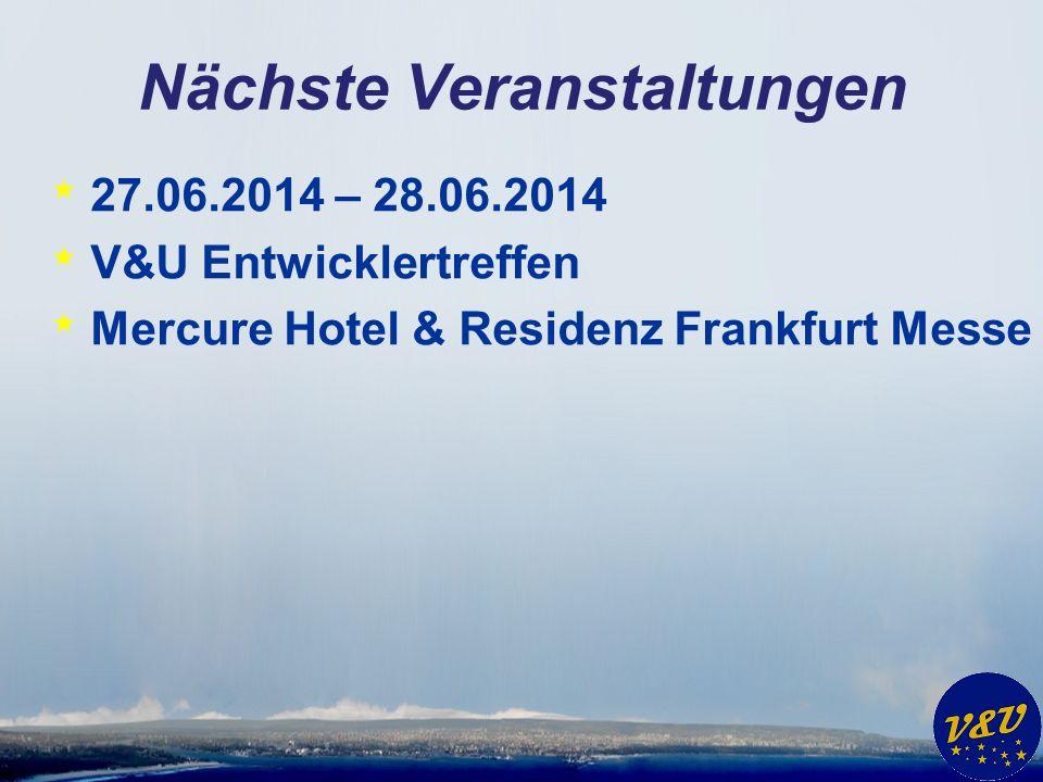 Nächste Veranstaltungen * 27.06.2014 – 28.06.2014 * V&U Entwicklertreffen * Mercure Hotel & Residenz Frankfurt Messe