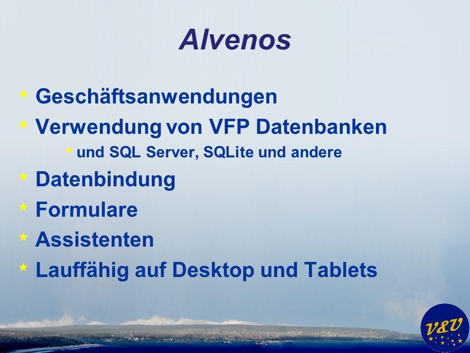 Alvenos * Geschäftsanwendungen * Verwendung von VFP Datenbanken * und SQL Server, SQLite und andere * Datenbindung * Formulare * Assistenten * Lauffähig auf Desktop und Tablets
