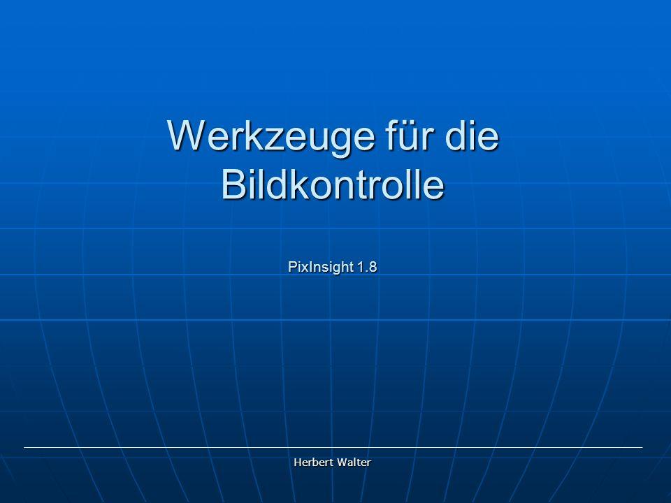 Werkzeuge für die Bildkontrolle PixInsight 1.8 Herbert Walter