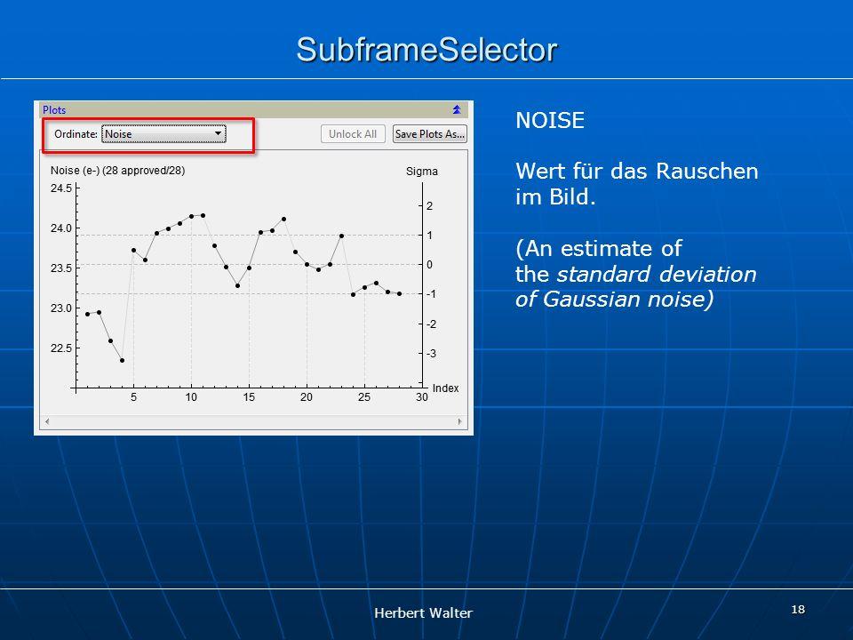 Herbert Walter 18 SubframeSelector NOISE Wert für das Rauschen im Bild. (An estimate of the standard deviation of Gaussian noise)